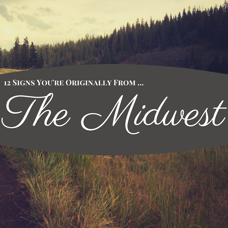 twelve signs you're originally from the midwest